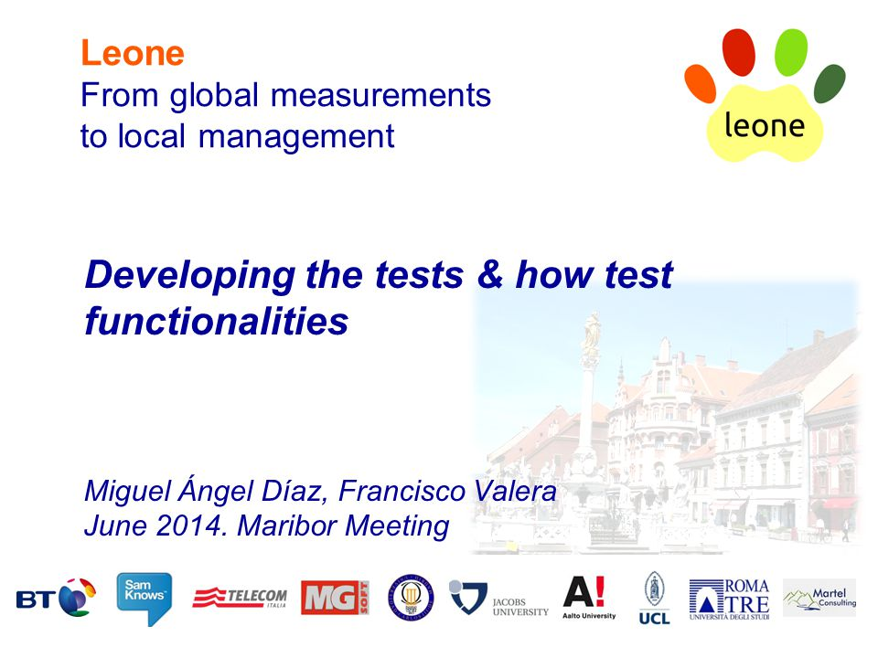 Leone From global measurements to local management Developing the tests & how test functionalities Miguel Ángel Díaz, Francisco Valera June 2014. Mari