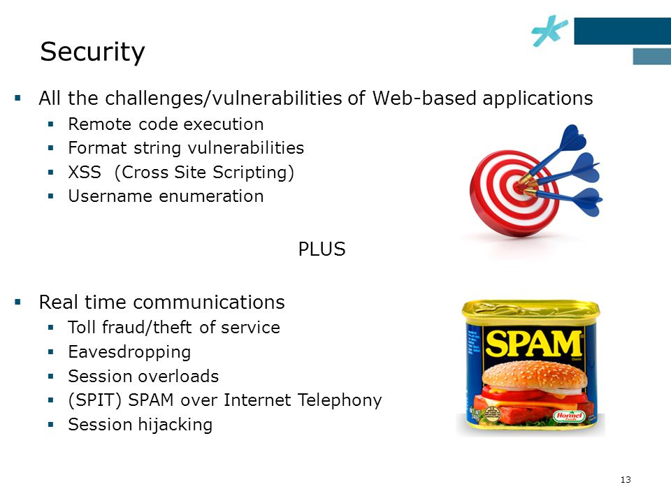 Security  All the challenges/vulnerabilities of Web-based applications  Remote code execution  Format string vulnerabilities  XSS (Cross Site Scri