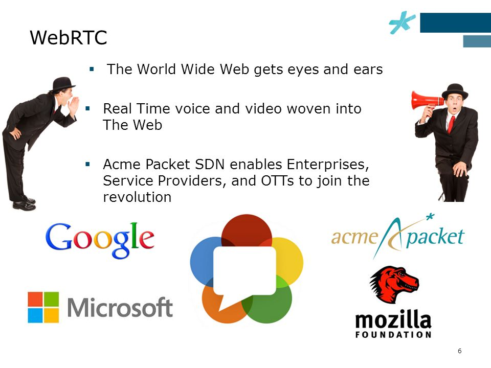 The World Wide Web gets eyes and ears  Real Time voice and video woven into The Web  Acme Packet SDN enables Enterprises, Service Providers, and O