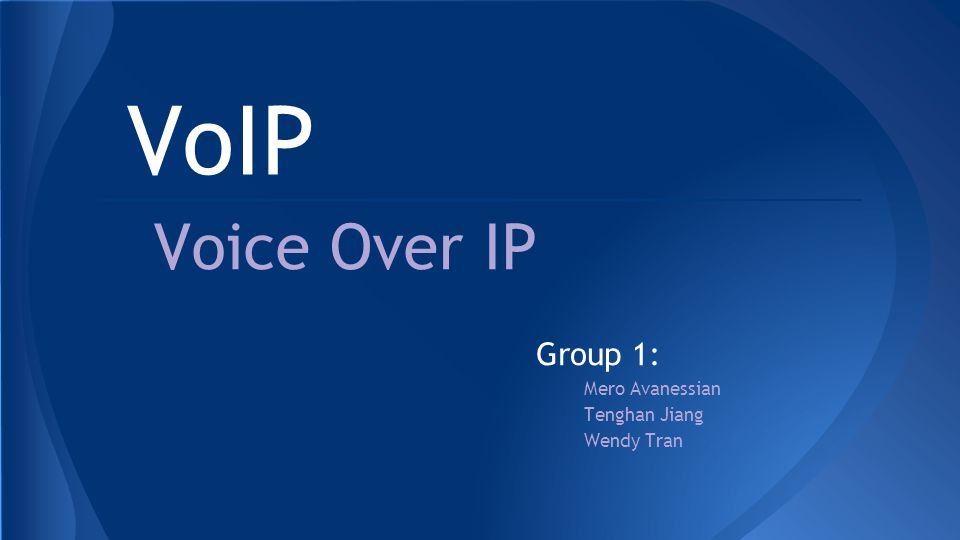 VoIP Voice Over IP Group 1: Mero Avanessian Tenghan Jiang Wendy Tran