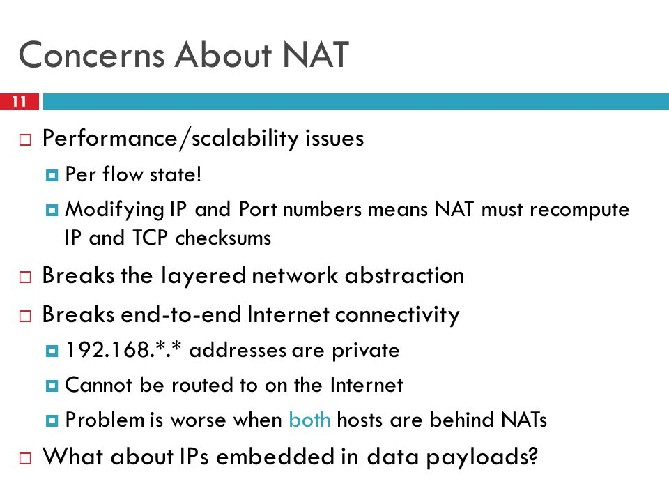 Concerns About NAT 11  Performance/scalability issues  Per flow state.