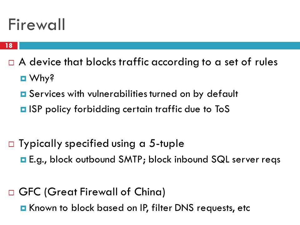 Firewall 18  A device that blocks traffic according to a set of rules  Why.