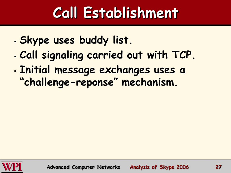 Call Establishment  Skype uses buddy list. Call signaling carried out with TCP.