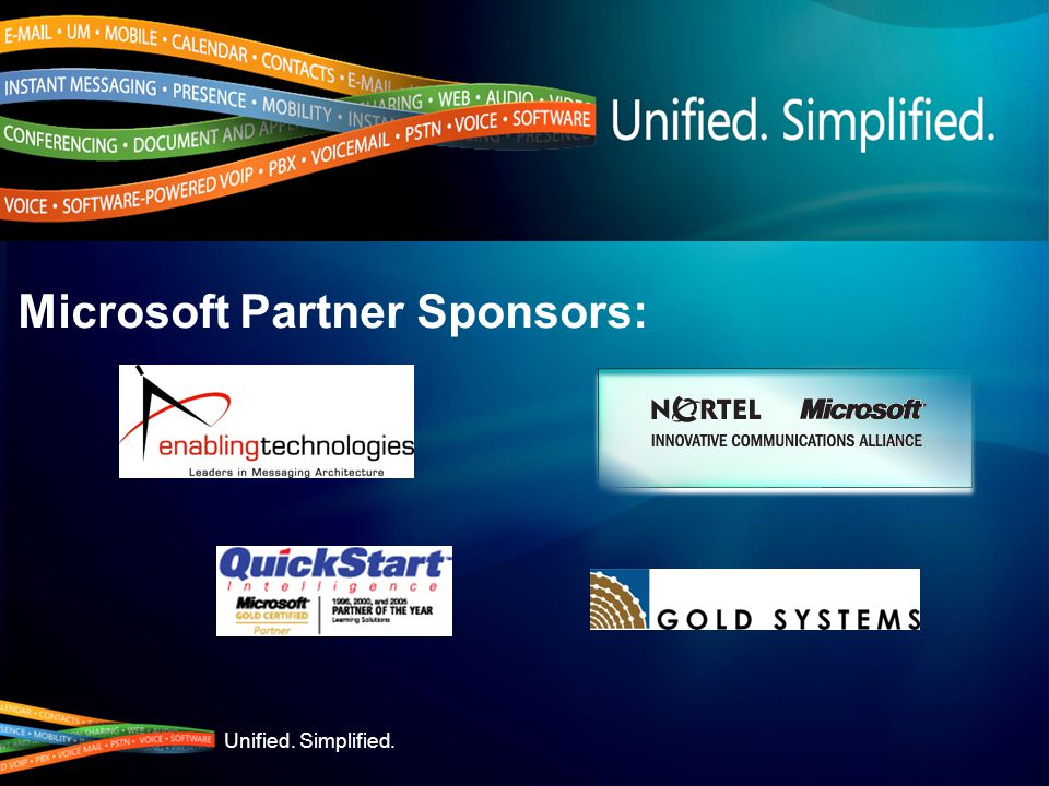 Unified. Simplified. Microsoft Partner Sponsors: