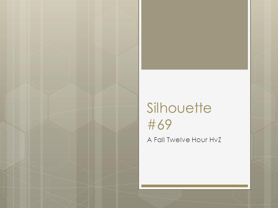 Silhouette #69 A Fall Twelve Hour HvZ
