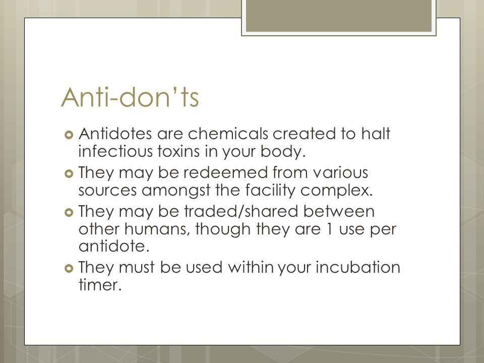Anti-don'ts  Antidotes are chemicals created to halt infectious toxins in your body.  They may be redeemed from various sources amongst the facility