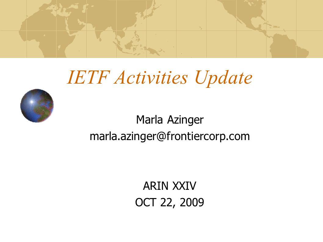IETF Activities Update Marla Azinger marla.azinger@frontiercorp.com ARIN XXIV OCT 22, 2009