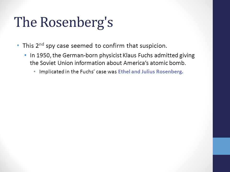 The Rosenberg s This 2 nd spy case seemed to confirm that suspicion.