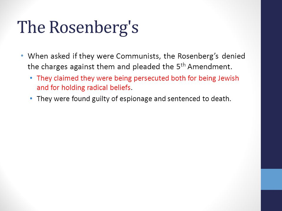The Rosenberg s When asked if they were Communists, the Rosenberg's denied the charges against them and pleaded the 5 th Amendment.