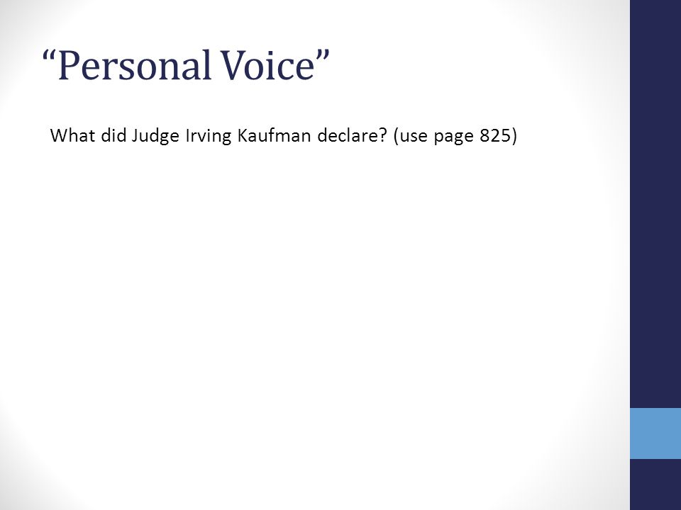 """Personal Voice"" What did Judge Irving Kaufman declare? (use page 825)"