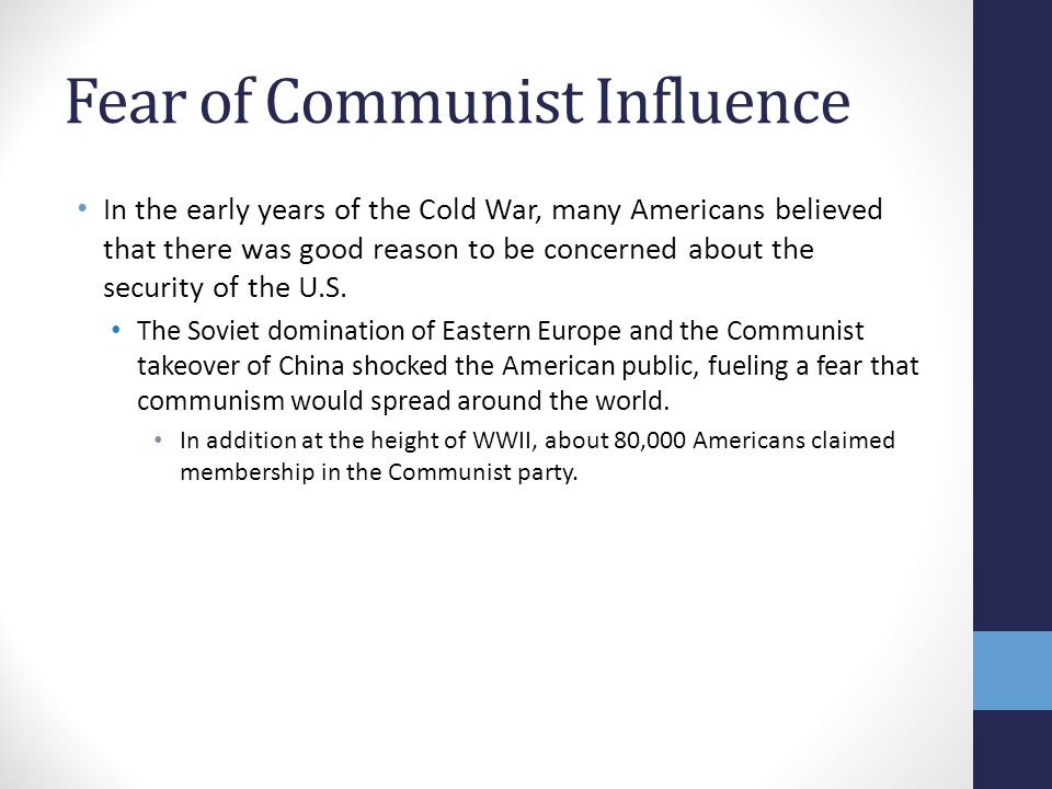 Fear of Communist Influence In the early years of the Cold War, many Americans believed that there was good reason to be concerned about the security