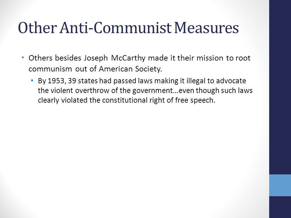 Other Anti-Communist Measures Others besides Joseph McCarthy made it their mission to root communism out of American Society.