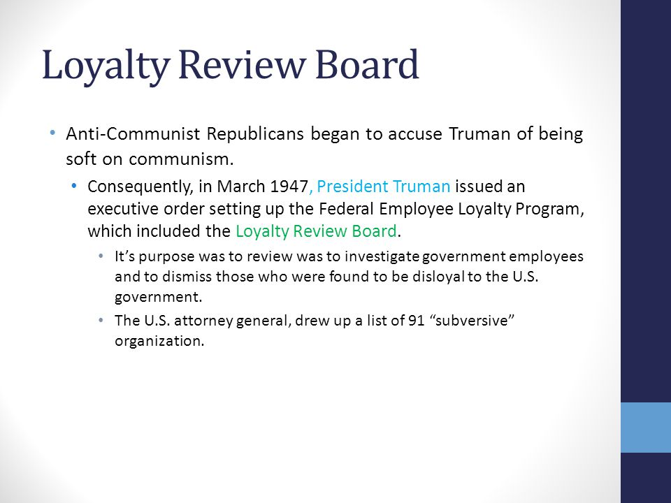 Loyalty Review Board Anti-Communist Republicans began to accuse Truman of being soft on communism.