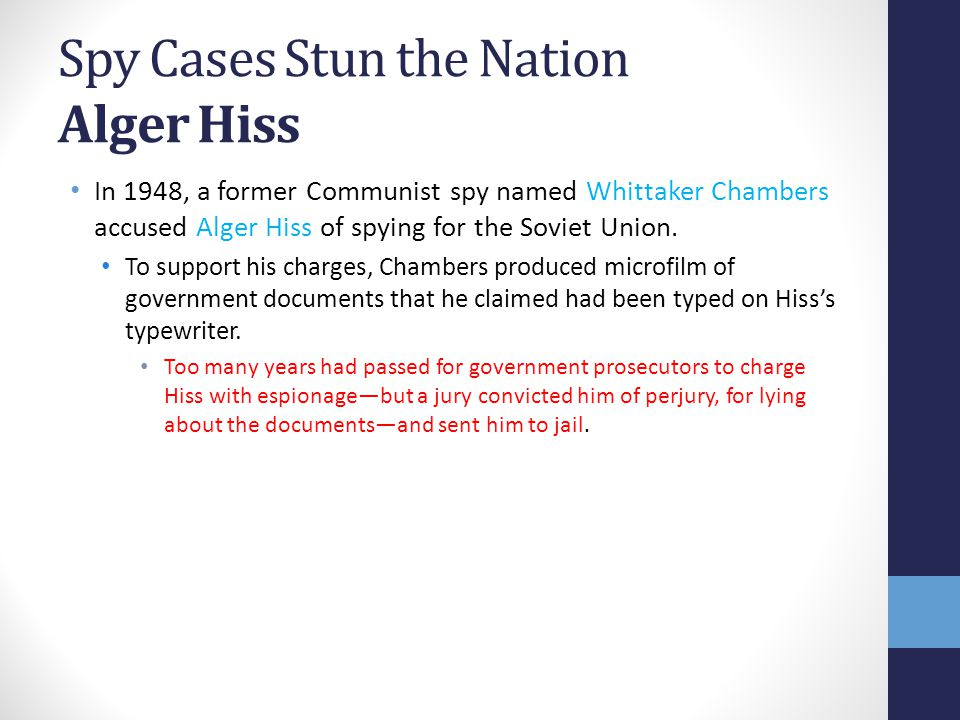 Spy Cases Stun the Nation Alger Hiss In 1948, a former Communist spy named Whittaker Chambers accused Alger Hiss of spying for the Soviet Union. To su