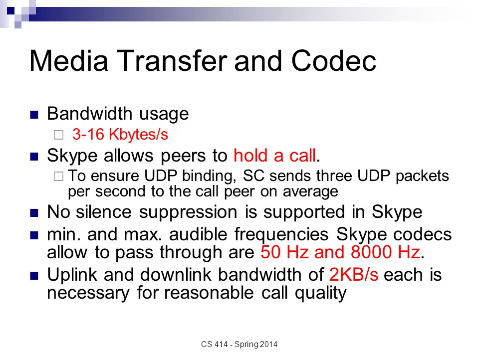 Media Transfer and Codec Bandwidth usage  3-16 Kbytes/s Skype allows peers to hold a call.