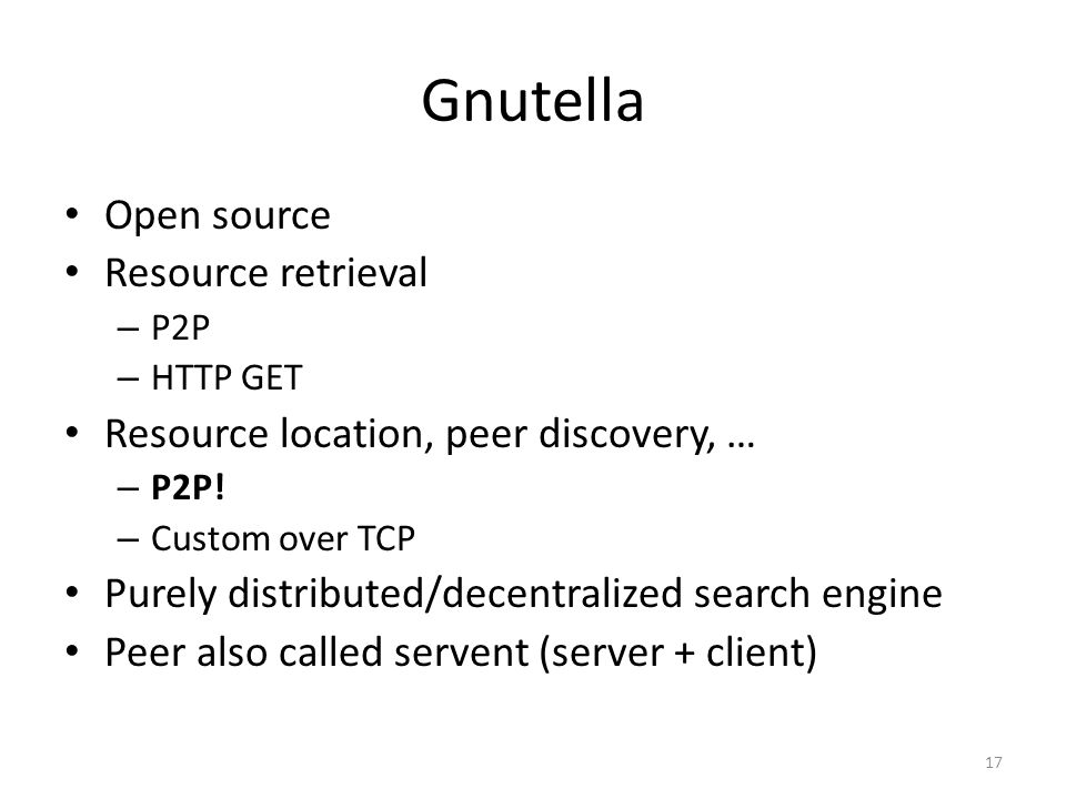 Gnutella Open source Resource retrieval – P2P – HTTP GET Resource location, peer discovery, … – P2P.