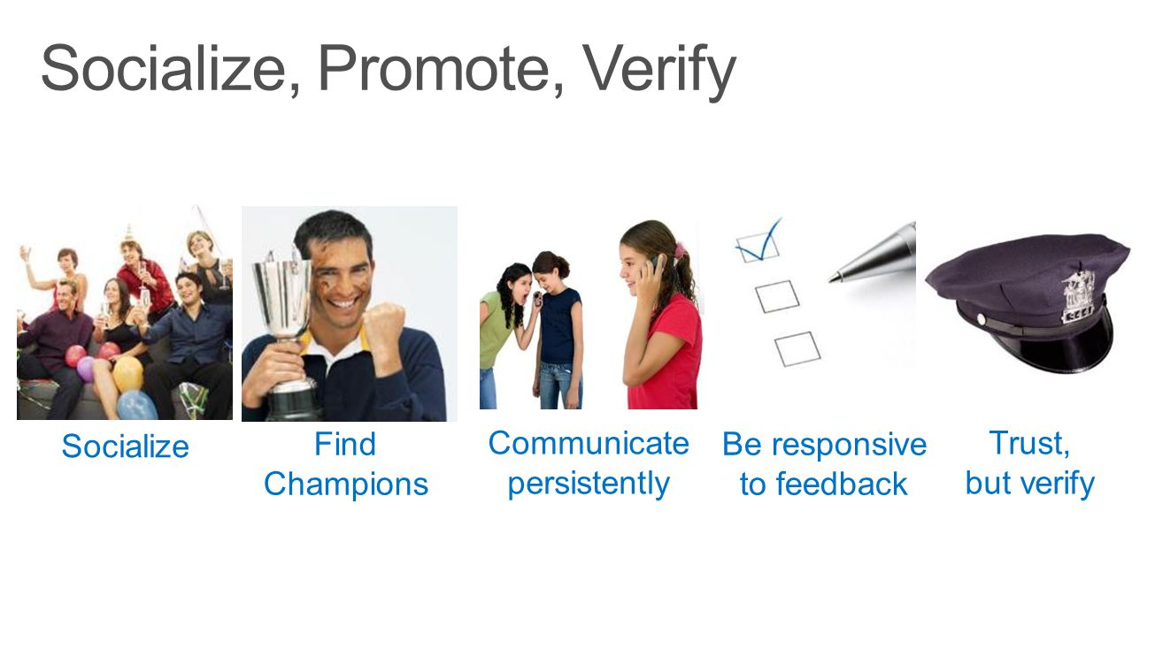 Socialize Find Champions Be responsive to feedback Trust, but verify Communicate persistently