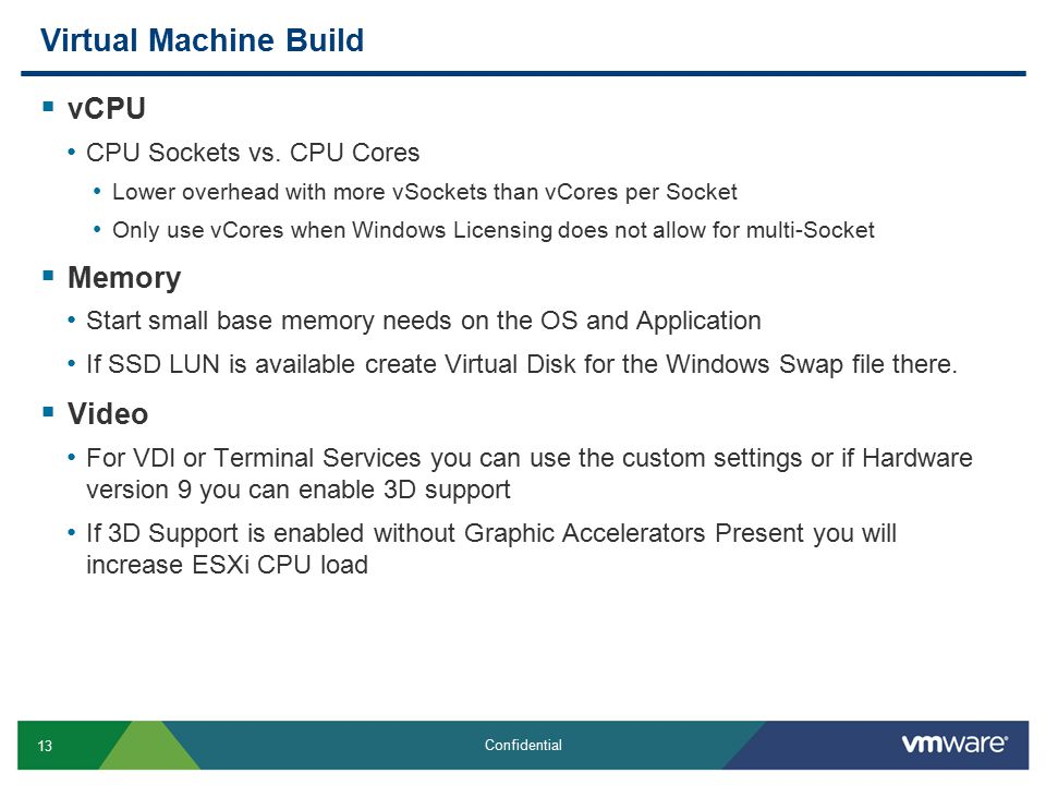 13 Confidential Virtual Machine Build  vCPU CPU Sockets vs. CPU Cores Lower overhead with more vSockets than vCores per Socket Only use vCores when W