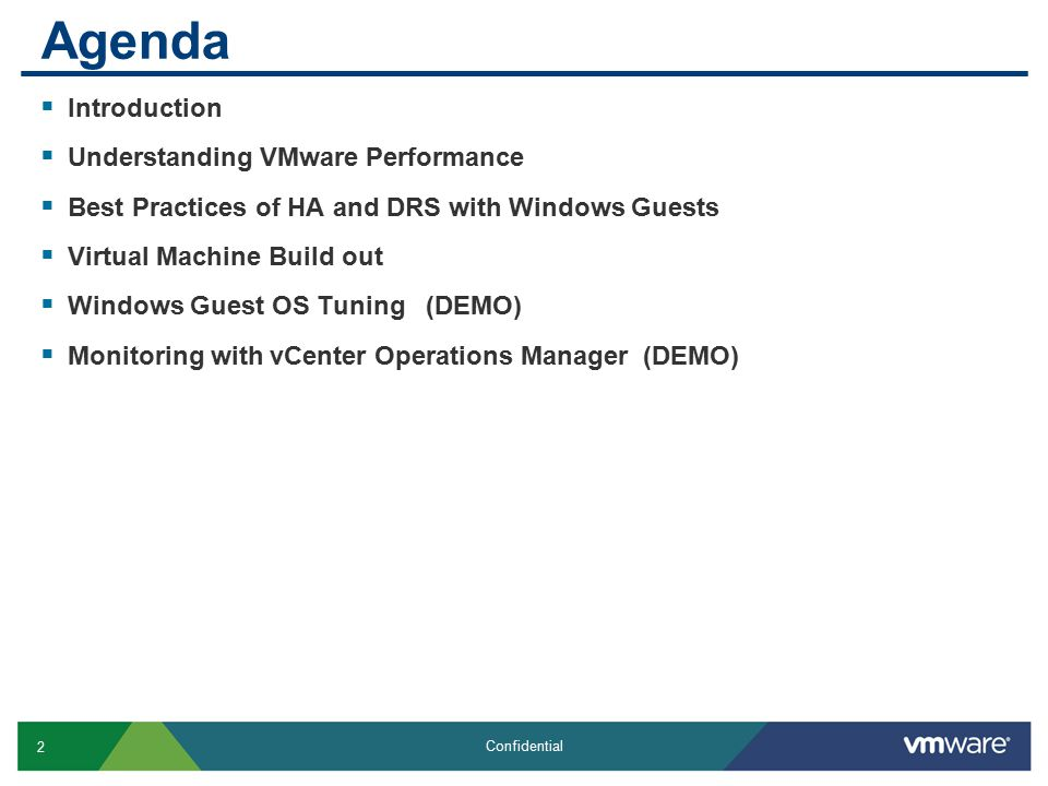 2 Confidential Agenda  Introduction  Understanding VMware Performance  Best Practices of HA and DRS with Windows Guests  Virtual Machine Build out  Windows Guest OS Tuning (DEMO)  Monitoring with vCenter Operations Manager (DEMO)