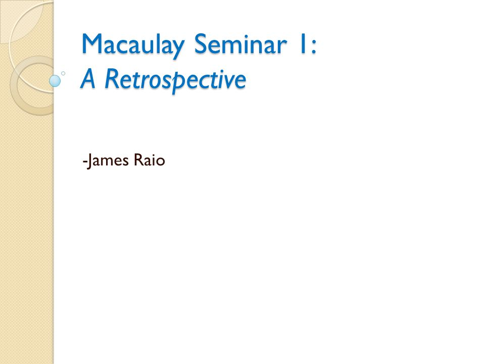 Macaulay Seminar 1: A Retrospective -James Raio