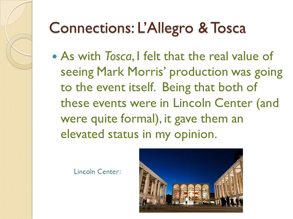Connections: L'Allegro & Tosca As with Tosca, I felt that the real value of seeing Mark Morris' production was going to the event itself.