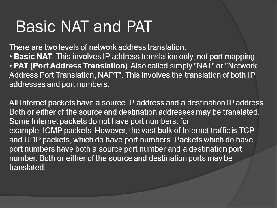 Drawbacks of NAT Hosts behind NAT-enabled routers do not have end-to-end connectivity and cannot participate in some Internet protocols.
