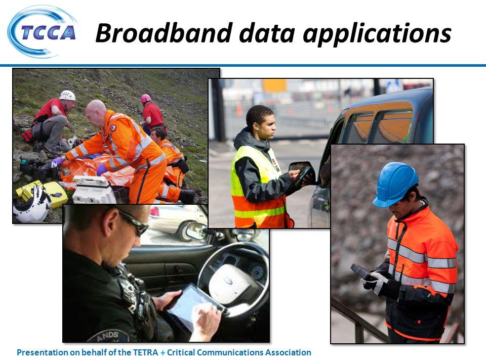 Presentation on behalf of the TETRA + Critical Communications Association Broadband data applications