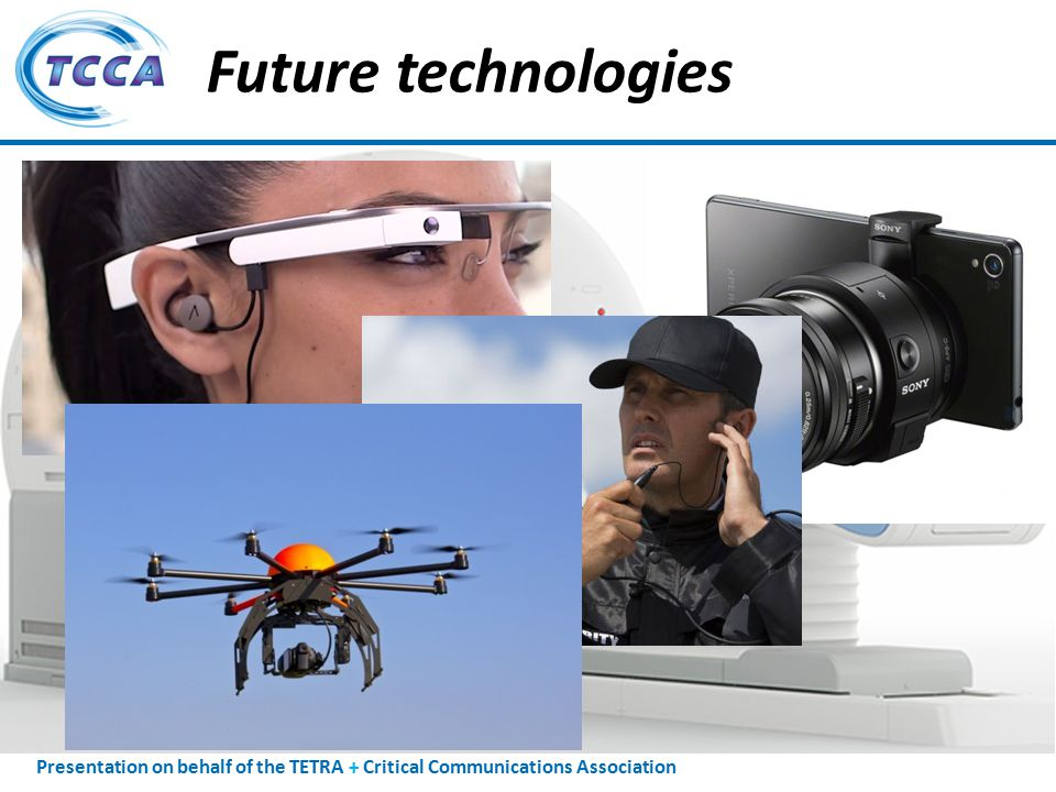 Presentation on behalf of the TETRA + Critical Communications Association Future technologies