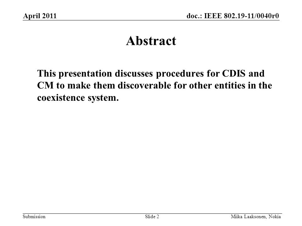 doc.: IEEE 802.19-11/0040r0 Submission Abstract This presentation discusses procedures for CDIS and CM to make them discoverable for other entities in the coexistence system.