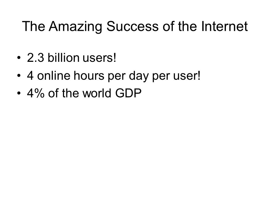 The Amazing Success of the Internet 2.3 billion users.
