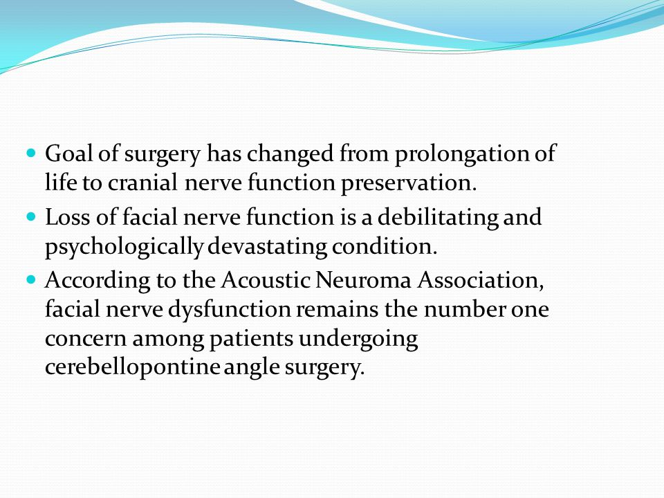 Goal of surgery has changed from prolongation of life to cranial nerve function preservation.