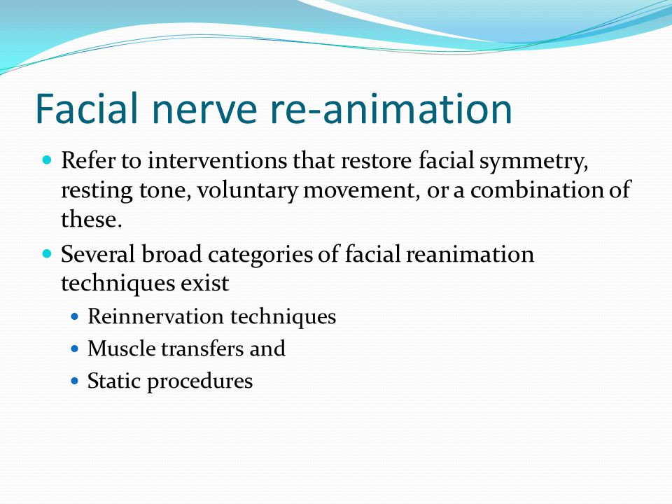 Facial nerve re-animation Refer to interventions that restore facial symmetry, resting tone, voluntary movement, or a combination of these.