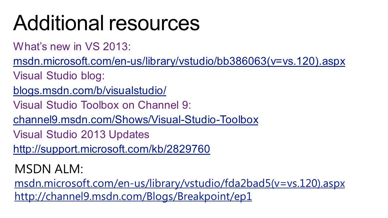 What's new in VS 2013: msdn.microsoft.com/en-us/library/vstudio/bb386063(v=vs.120).aspx Visual Studio blog: blogs.msdn.com/b/visualstudio/ Visual Studio Toolbox on Channel 9: channel9.msdn.com/Shows/Visual-Studio-Toolbox Visual Studio 2013 Updates http://support.microsoft.com/kb/2829760 MSDN ALM: msdn.microsoft.com/en-us/library/vstudio/fda2bad5(v=vs.120).aspx http://channel9.msdn.com/Blogs/Breakpoint/ep1