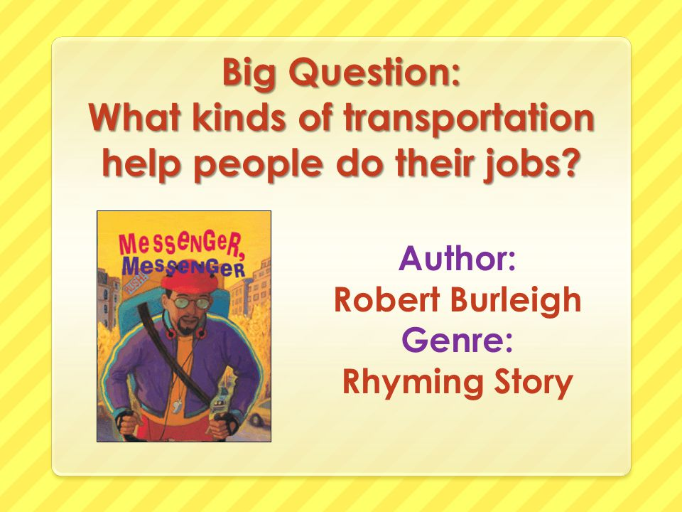 Big Question: What kinds of transportation help people do their jobs.