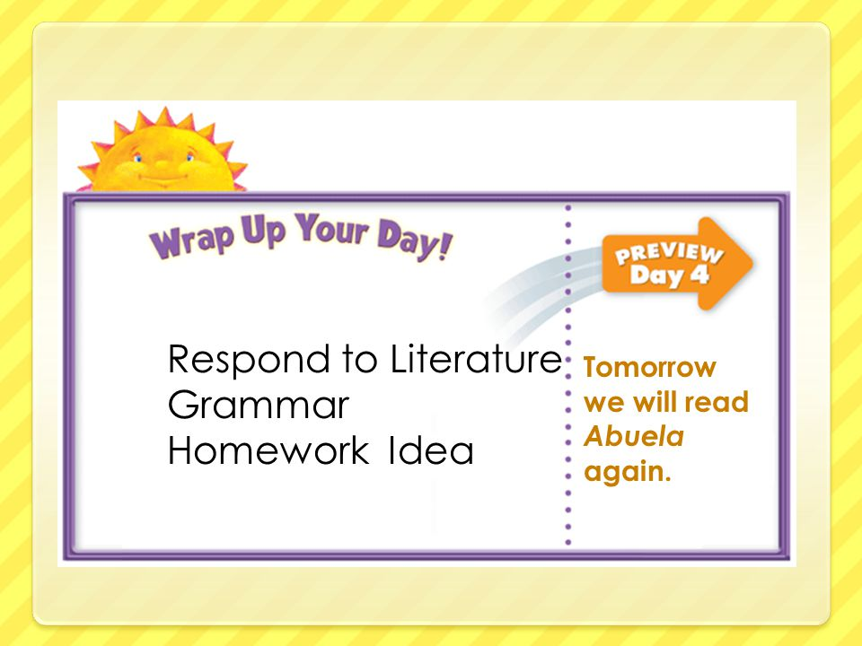 Respond to Literature Grammar Homework Idea Tomorrow we will read Abuela again.