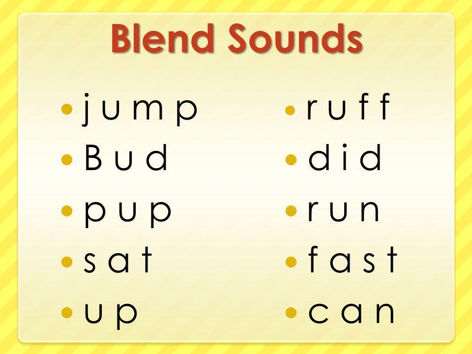 Blend Sounds j u m p B u d p u p s a t u p r u f f d i d r u n f a s t c a n