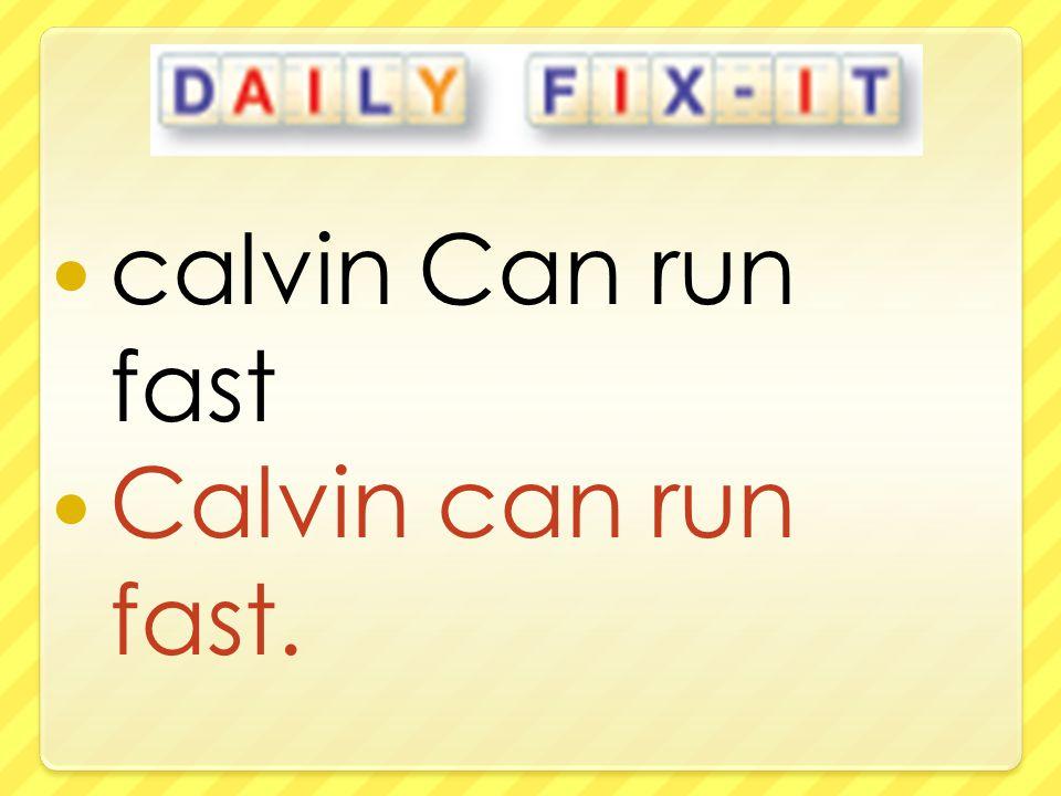 calvin Can run fast Calvin can run fast.