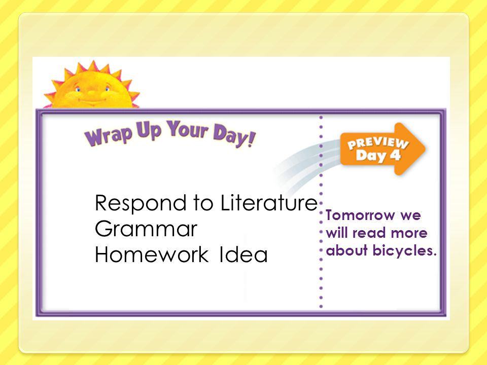 Respond to Literature Grammar Homework Idea Tomorrow we will read more about bicycles.
