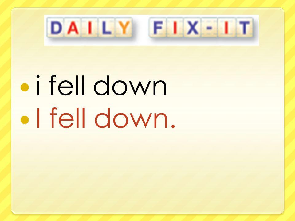 i fell down I fell down.