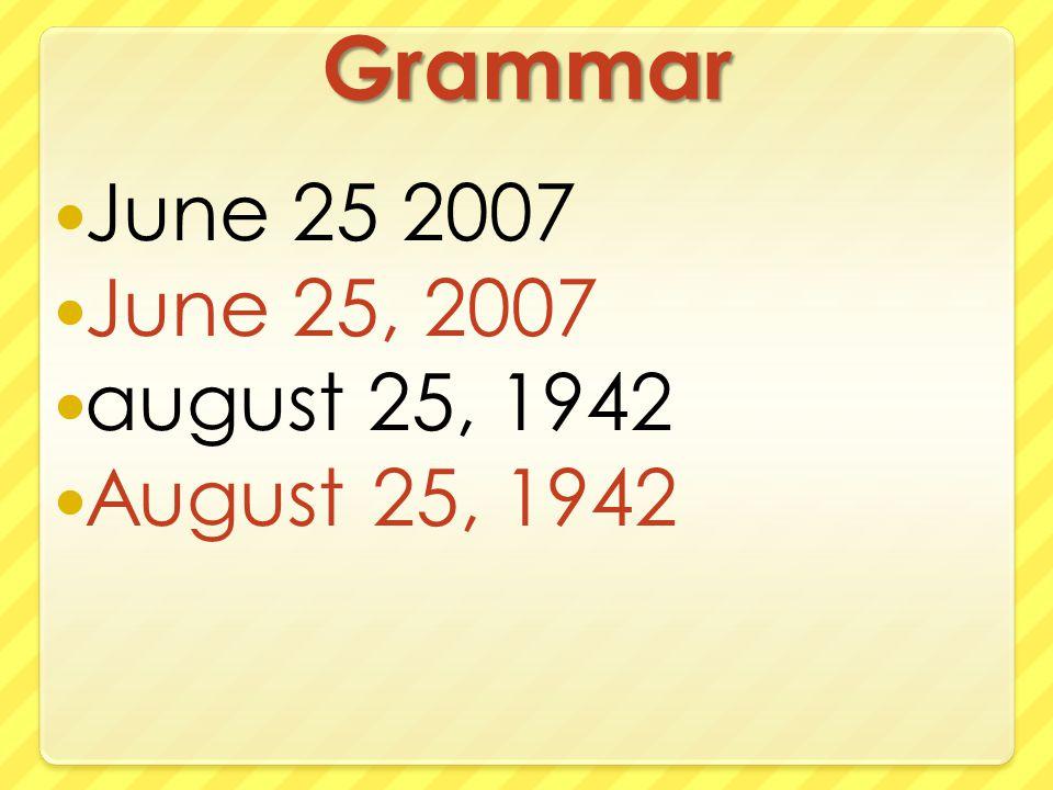 Grammar June 25 2007 June 25, 2007 august 25, 1942 August 25, 1942