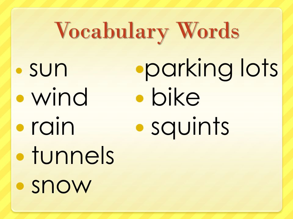 Vocabulary Words sun wind rain tunnels snow parking lots bike squints