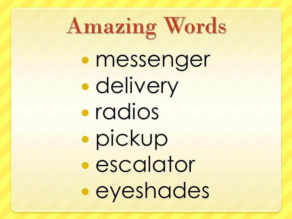 Amazing Words messenger delivery radios pickup escalator eyeshades