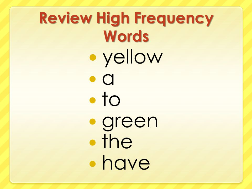 Review High Frequency Words yellow a to green the have