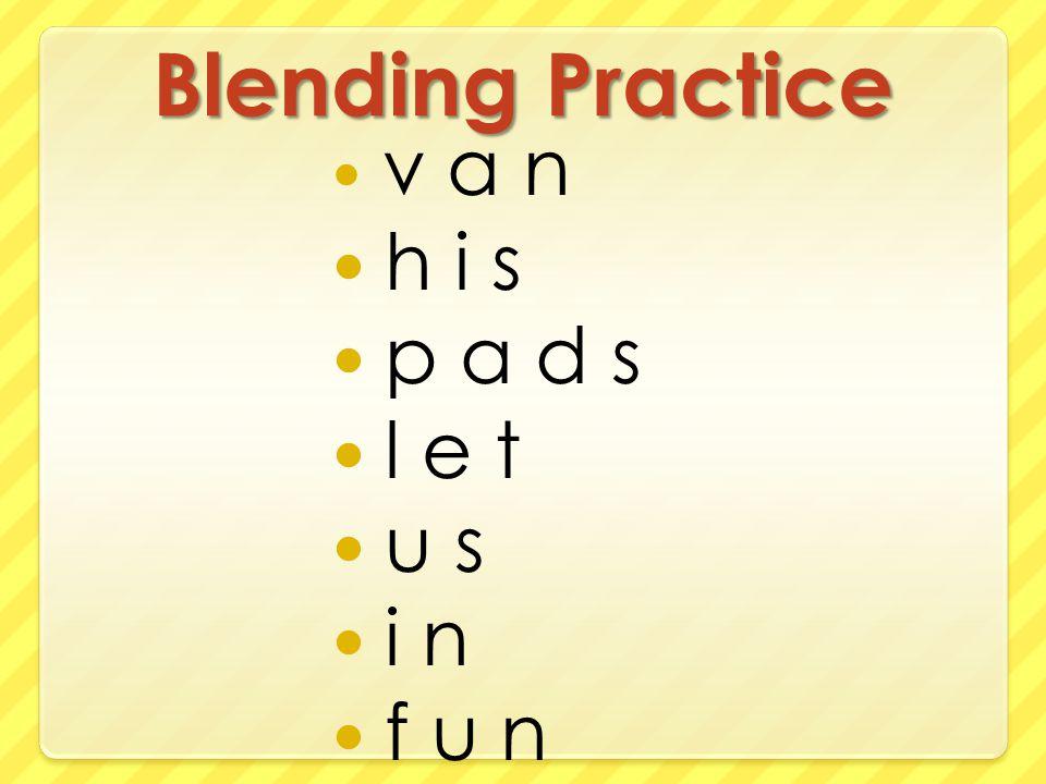 Blending Practice v a n h i s p a d s l e t u s i n f u n