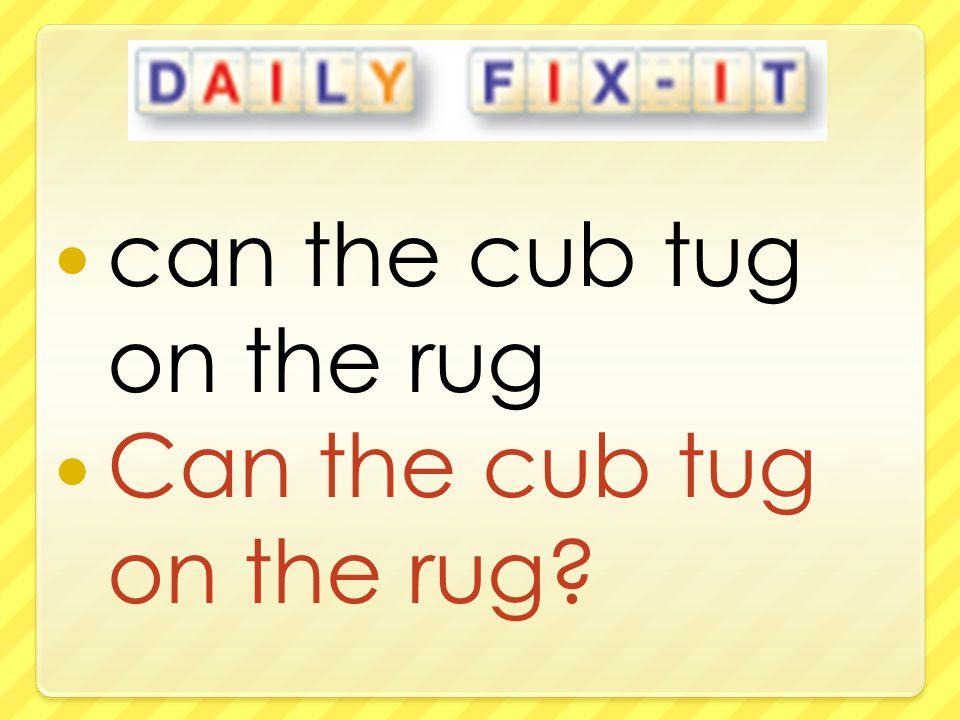 can the cub tug on the rug Can the cub tug on the rug