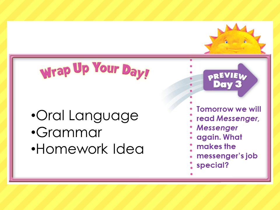 Oral Language Grammar Homework Tomorrow we will read about the animals going to school again Oral Language Grammar Homework Idea Tomorrow we will read Messenger, Messenger again.
