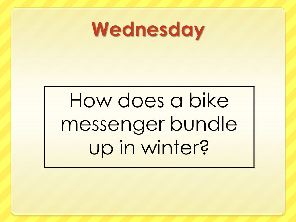 Wednesday How does a bike messenger bundle up in winter