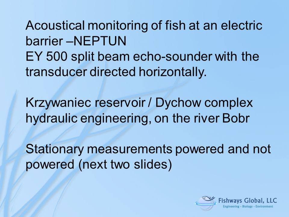 Acoustical monitoring of fish at an electric barrier –NEPTUN EY 500 split beam echo-sounder with the transducer directed horizontally.
