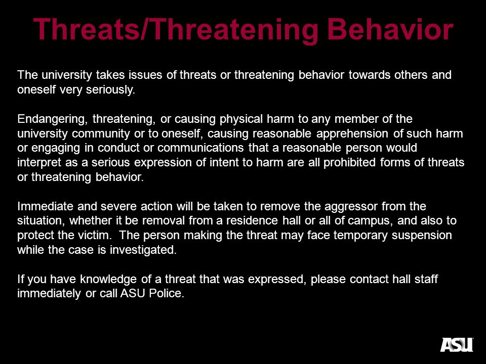 Threats/Threatening Behavior The university takes issues of threats or threatening behavior towards others and oneself very seriously.