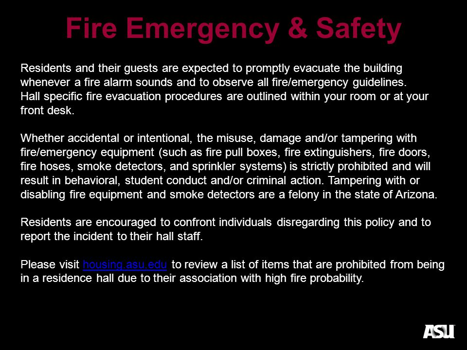 Fire Emergency & Safety Residents and their guests are expected to promptly evacuate the building whenever a fire alarm sounds and to observe all fire/emergency guidelines.